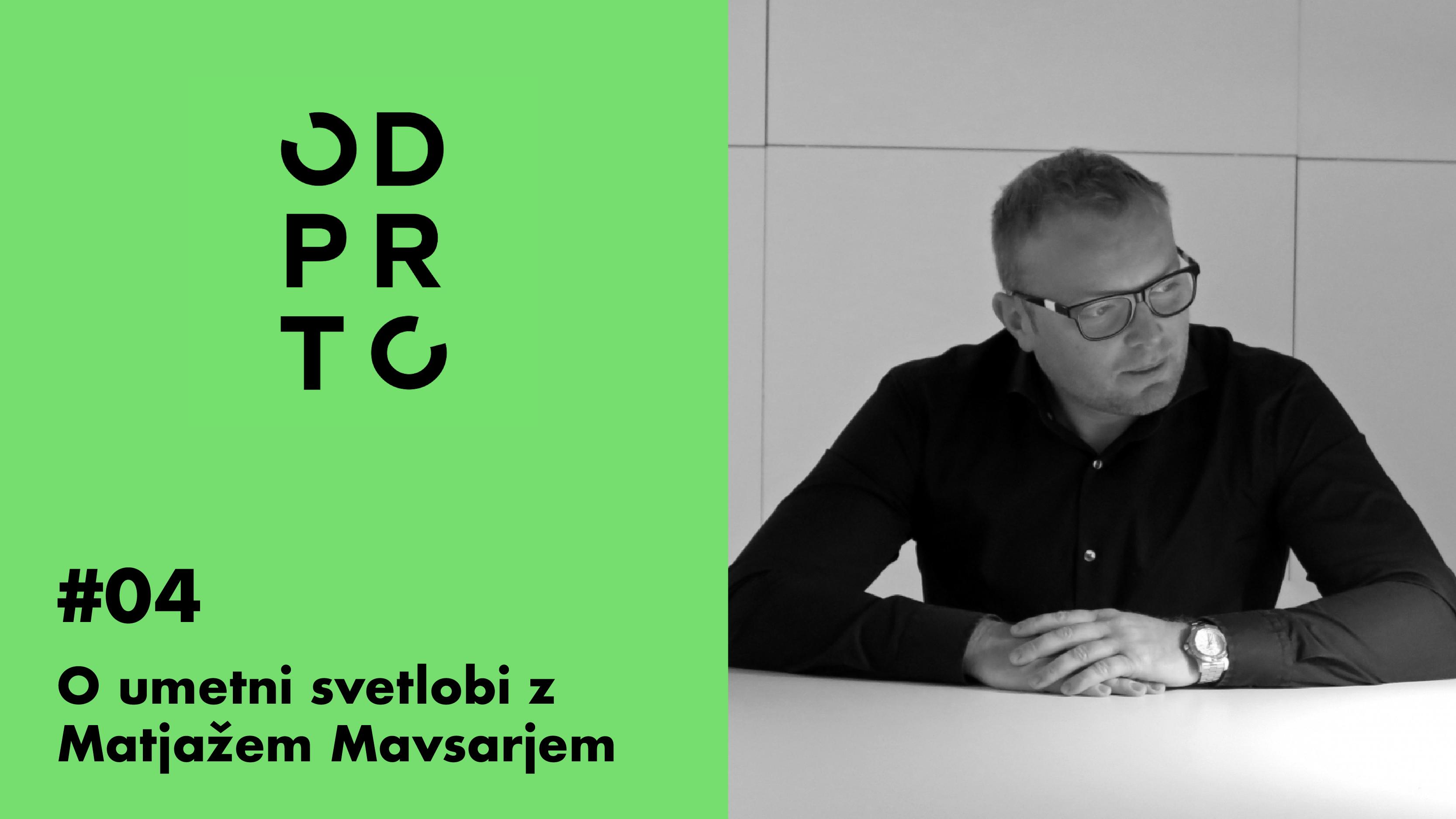 O UMETNI SVETLOBI Z MATJAŽEM MAVSARJEM – Podkast ODPRTO #04