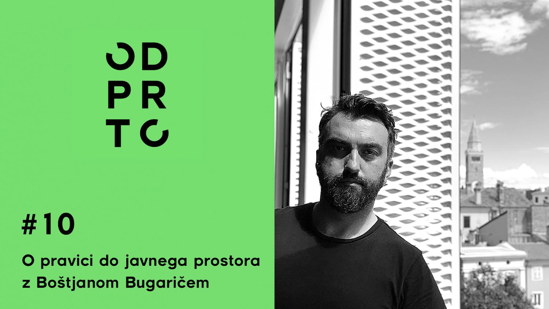 O PRAVICI DO JAVNEGA PROSTORA Z BOŠTJANOM BUGARIČEM – Podkast ODPRTO #10