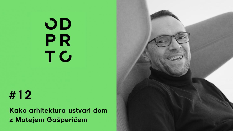 KAKO ARHITEKTURA USTVARI DOM Z MATEJEM GAŠPERIČEM – Podkast ODPRTO #12